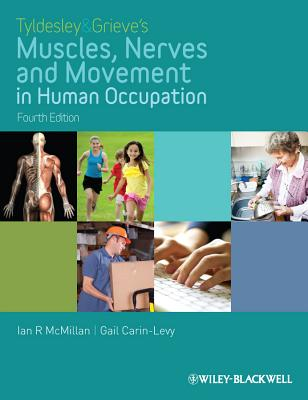 Tyldesley and Grieve's Muscles, Nerves and Movement in Human Occupation By McMillan, Ian/ Carin-levy, Gail/ Grieve, June/ Tyldesley, Barbara